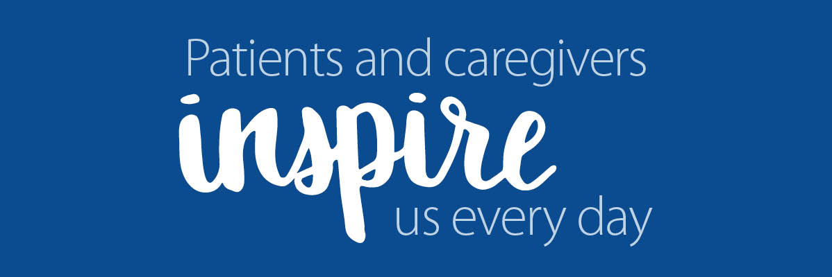 "Stylized Quote ""Patients and caregivers inspire us every day"""